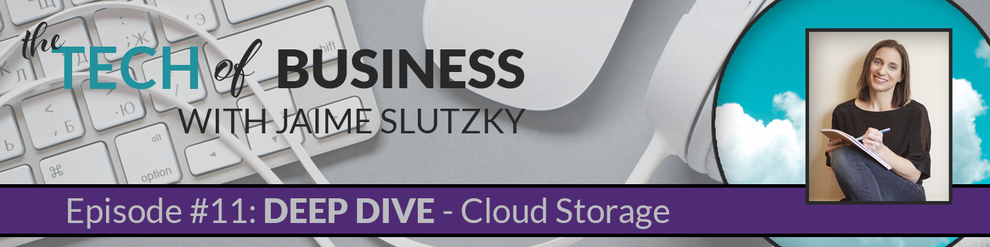 011 – [Deep Dive] Using Cloud Storage Effectively in your Business
