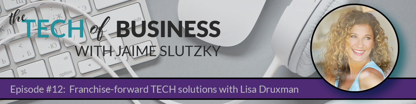 012 – Franchise-forward TECH solutions with Lisa Druxman