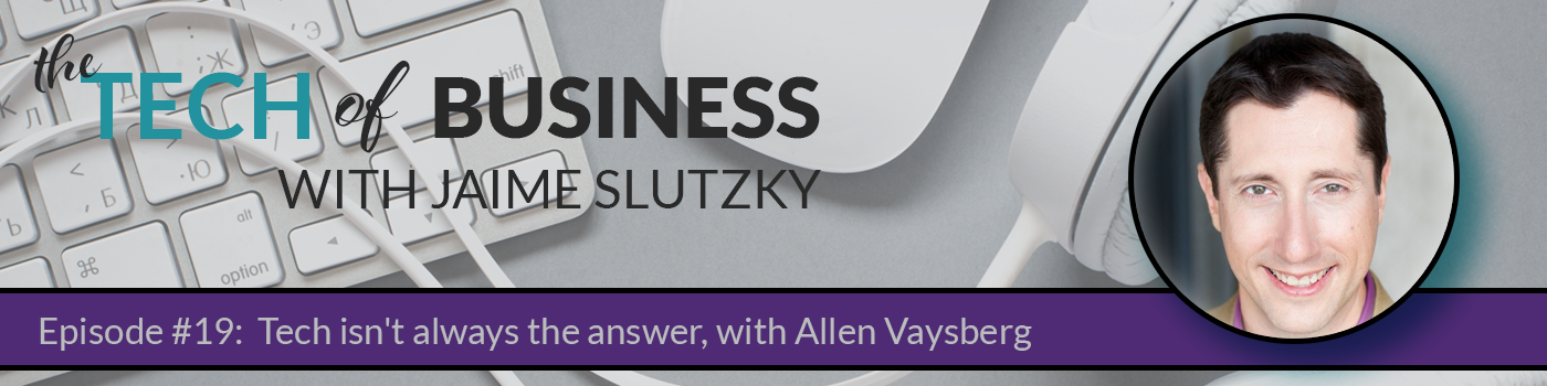 019 – Tech isn't always the answer, with Allen Vaysberg