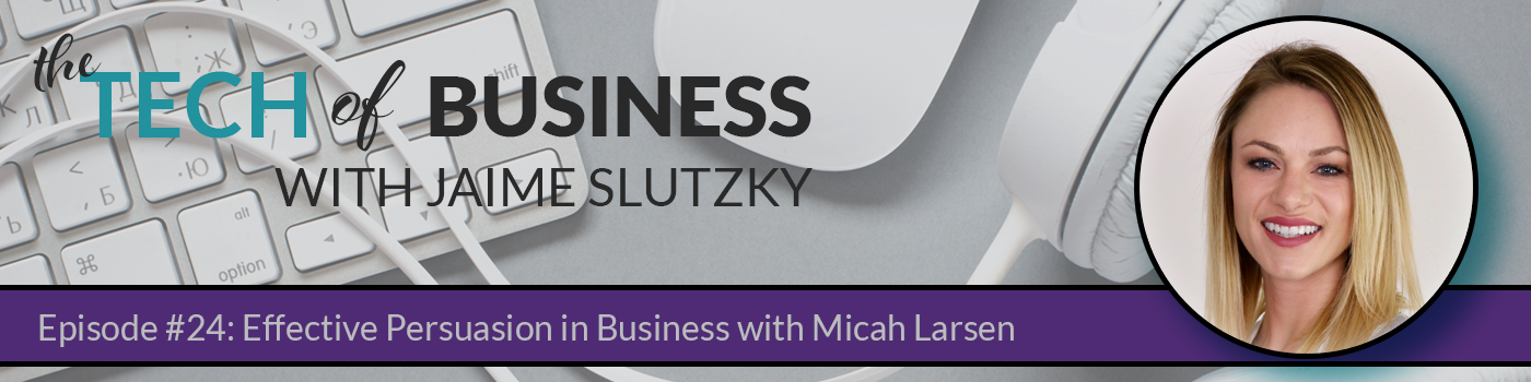 Episode #24: Effective Persuasion in business with Micah Larsen