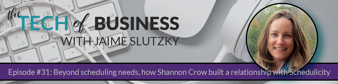 031: Beyond scheduling needs; how Shannon Crow built a relationship with Schedulicity