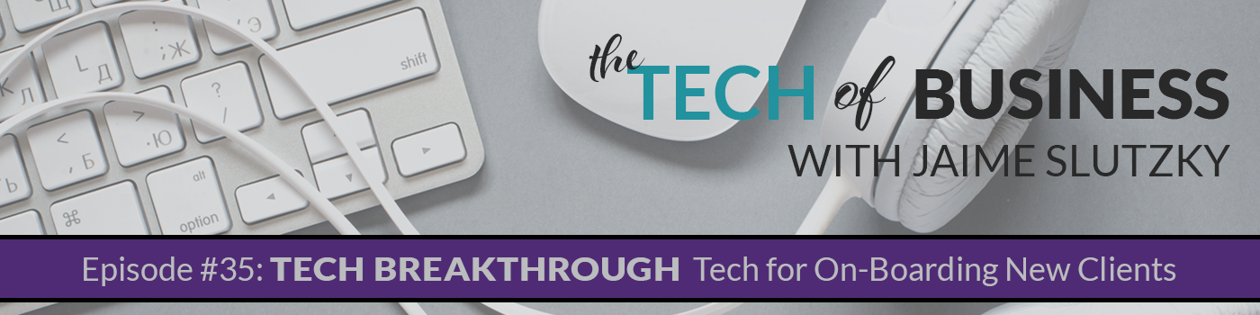 035: [Tech Breakthrough] Tech for On-Boarding Clients