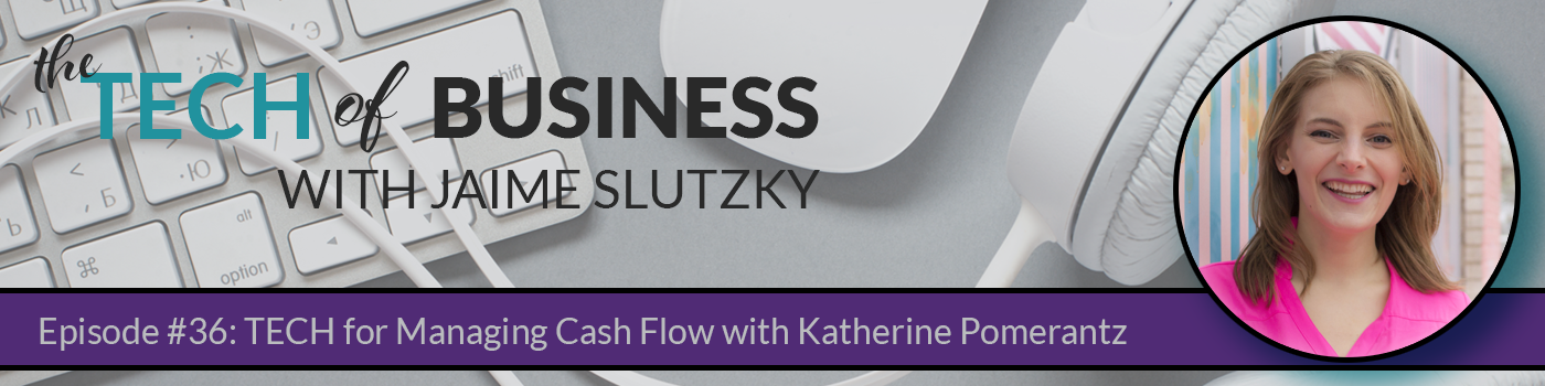 036: TECH for Managing Cash Flow with Katherine Pomerantz