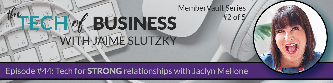 044: Tech for Strong Relationships with Jaclyn Mellone (MemberVault Series 2 of 5)