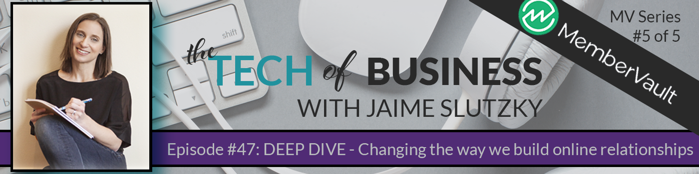 047: DEEP DIVE – Changing the way we build online relationships (MemberVault Series #5 of 5)