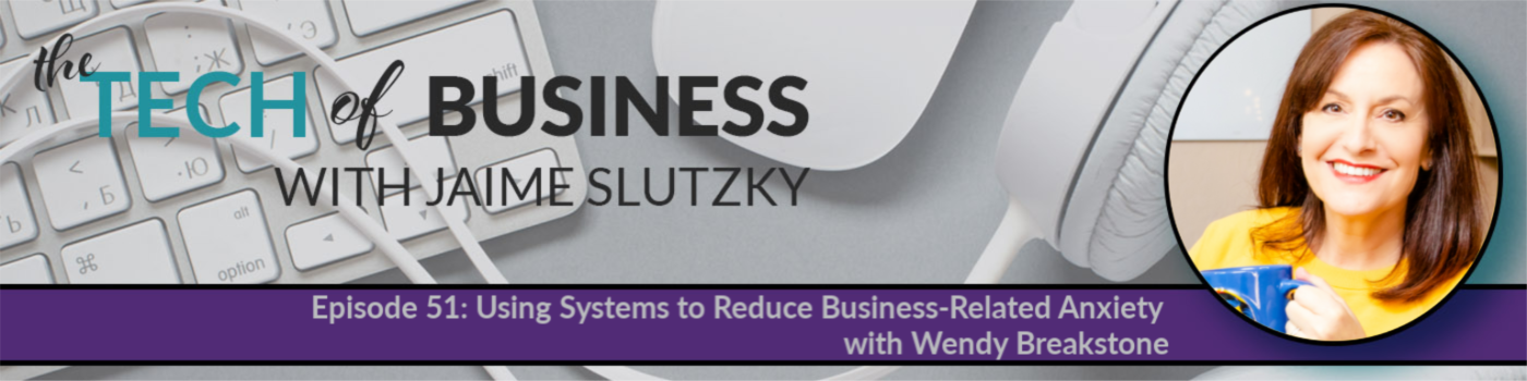 051: Using Systems to Reduce Business-Related Anxiety with Wendy Breakstone