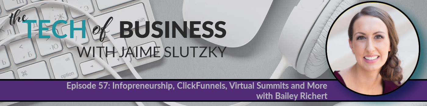 057: Infopreneurship, ClickFunnels, Virtual Summits and More with Bailey Richert