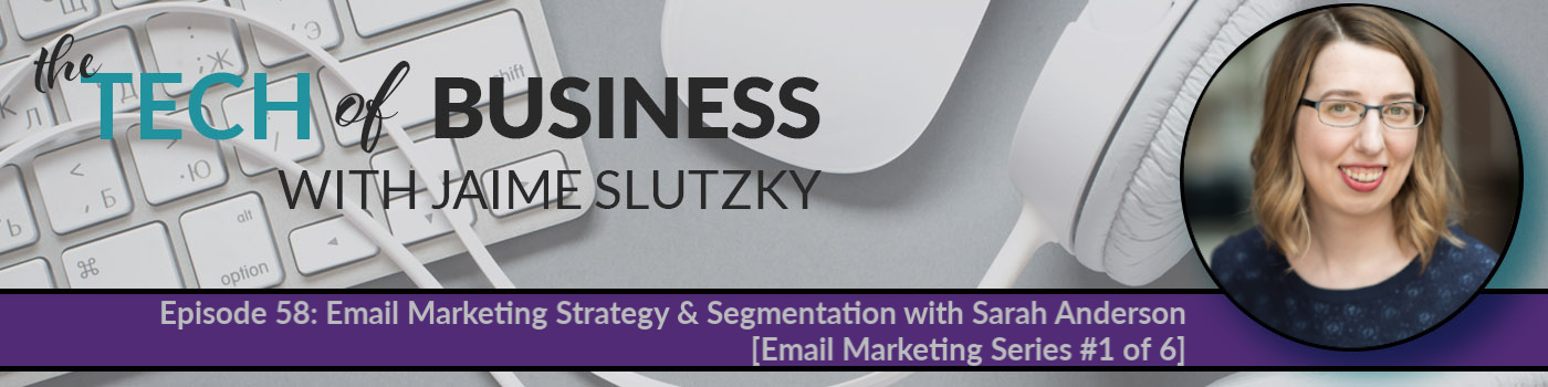 058: Email Marketing Strategy & Segmentation with Sarah Anderson [Email Marketing Series #1 of 6]