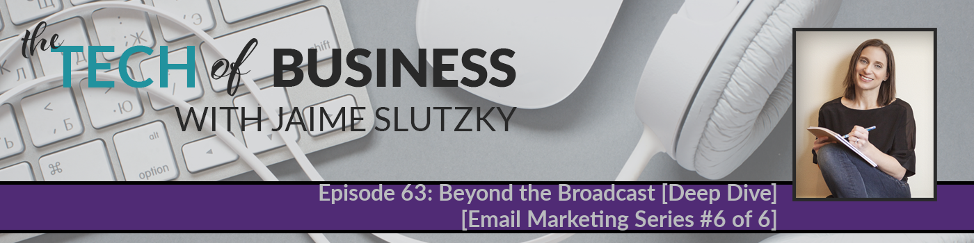 063: Beyond The Broadcast Deep Dive [Email Marketing Series #6 of 6]