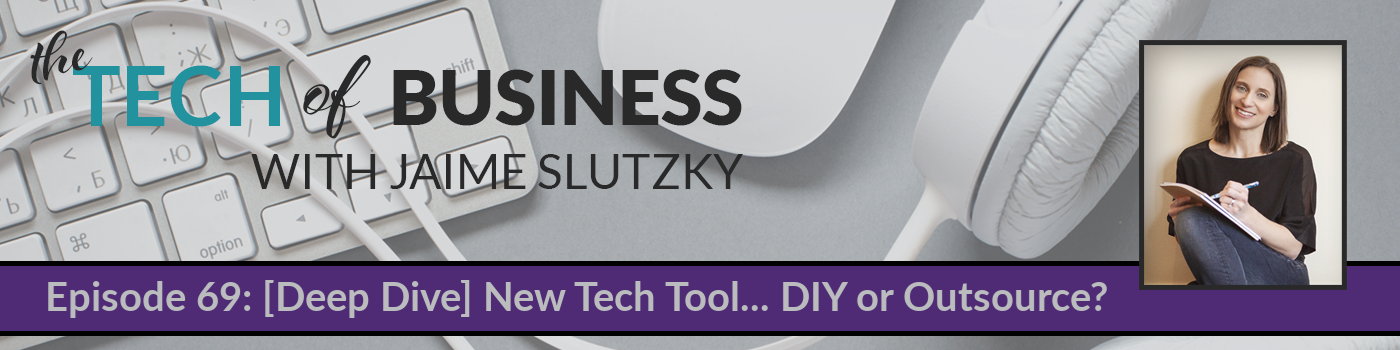 069: [Deep Dive] New Tech Tool…DIY or Outsource?