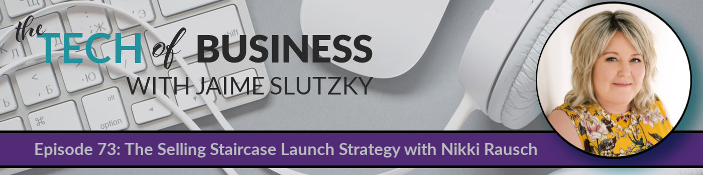 073: The Selling Staircase Launch Strategy with Nikki Rausch