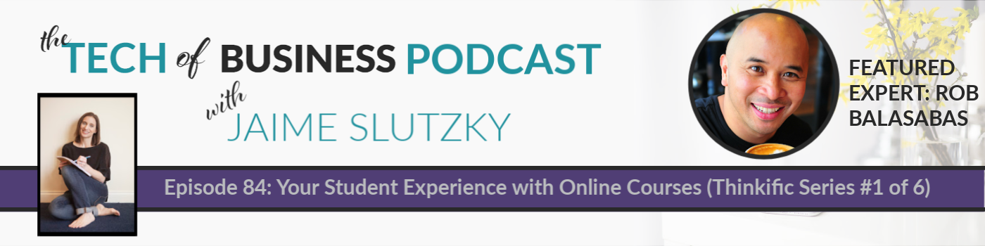 084: Your Student Experience with Online Courses with Rob Balasabas (Thinkific Series #1 of 6)