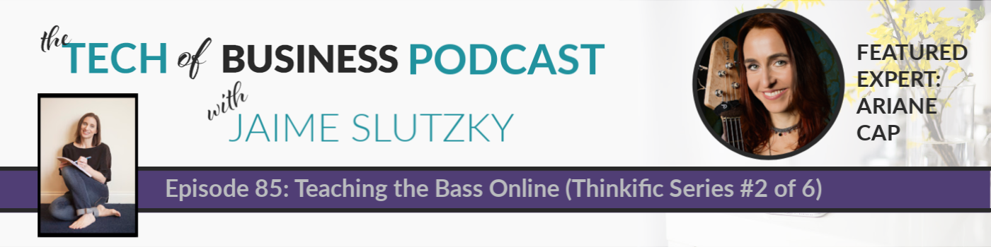 085: Teaching the Bass Online with Ariane Cap (Thinkific Series #2 of 6)
