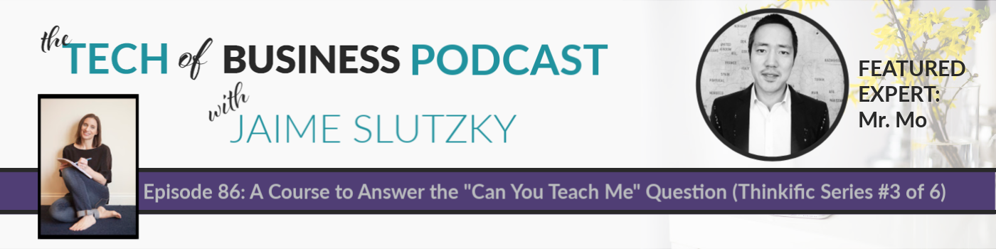 "086: A Course to Answer the ""Can You Teach Me"" Question with Mr. Mo (Thinkific Series #3 of 6)"
