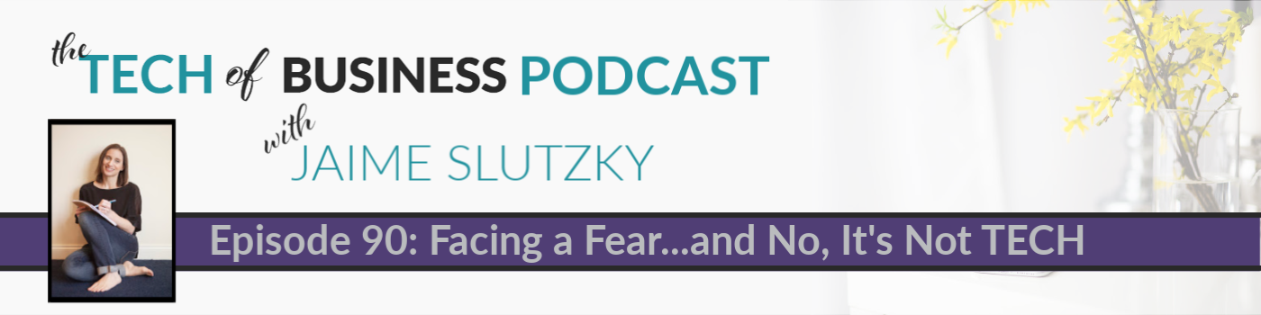 090: Facing a Fear…and No, It's Not TECH