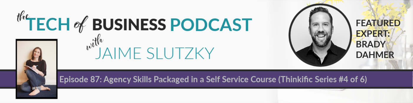 087: Agency Skills Packaged in a Self Service Course with Brady Dahmer (Thinkific Series #4 of 6)