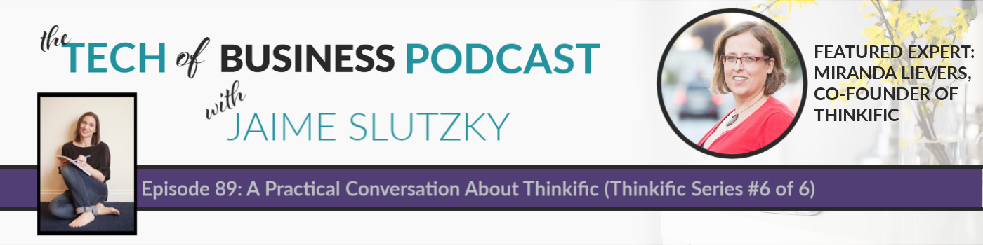 089: A Practical Conversation about Thinkific with Co-Founder Miranda Lievers (Thinkific Series #6 of 6)