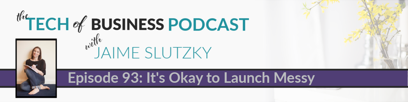 093: It's Okay to Launch Messy