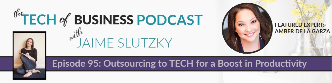 095: Outsourcing to TECH for a Boost in Productivity with Amber De La Garza