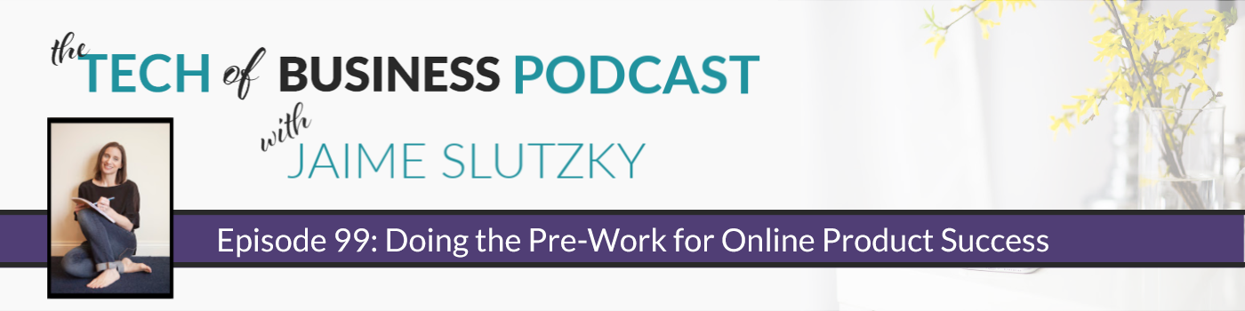 099: Doing the Pre-Work for Online Product Success