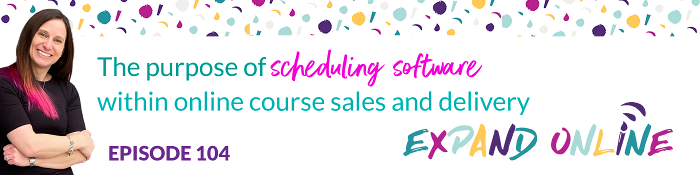 104: The purpose of scheduling software within online course sales and delivery