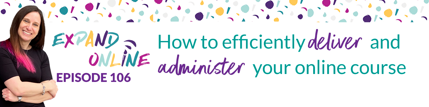 106: How to efficiently deliver and  administer your online course